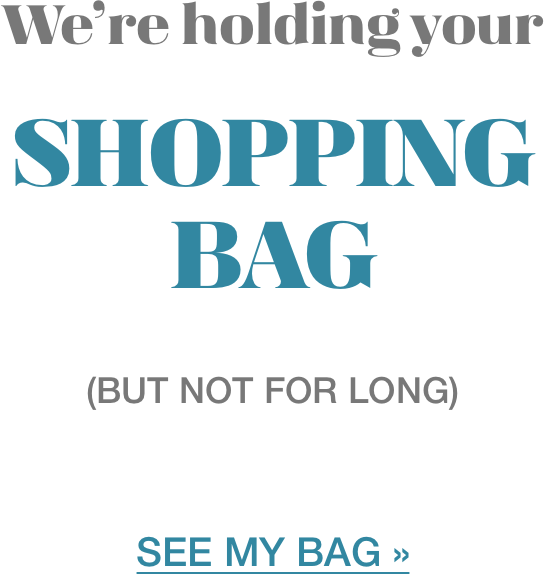 We're holding your SHOPPING BAG (but not for long) SEE MY BAG